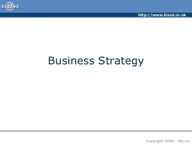 http://www.bized.co.ukBusiness Strategy                    Copyright 2006 – Biz/ed