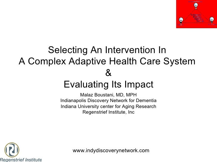 Selecting An Intervention In  A Complex Adaptive Health Care System  & Evaluating Its Impact Malaz Boustani, MD, MPH India...