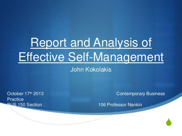 Report and Analysis of Effective Self-Management John Kokolakis  October 17th 2013 Practice BUS 150 Section  Contemporary ...