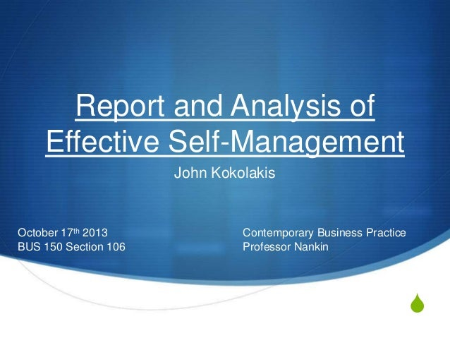 Report and Analysis of Effective Self-Management John Kokolakis  October 17th 2013 BUS 150 Section 106  Contemporary Busin...