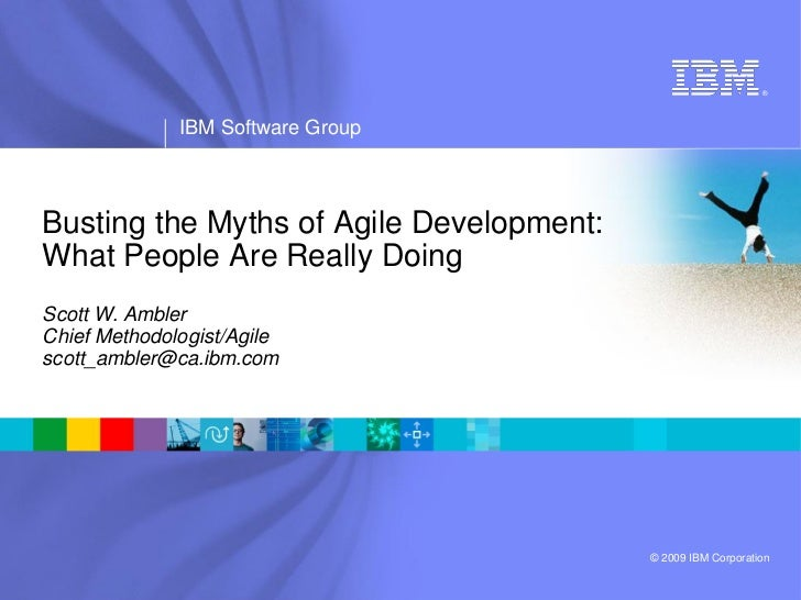 ®                   IBM Software Group    Busting the Myths of Agile Development: What People Are Really Doing Scott W. Am...