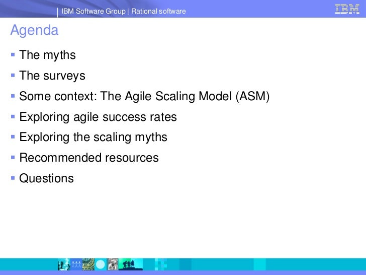 IBM Software Group   Rational software  Agenda  The myths  The surveys  Some context: The Agile Scaling Model (ASM)  E...