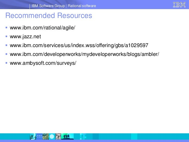 IBM Software Group   Rational software  Recommended Resources  www.ibm.com/rational/agile/  www.jazz.net  www.ibm.com/s...