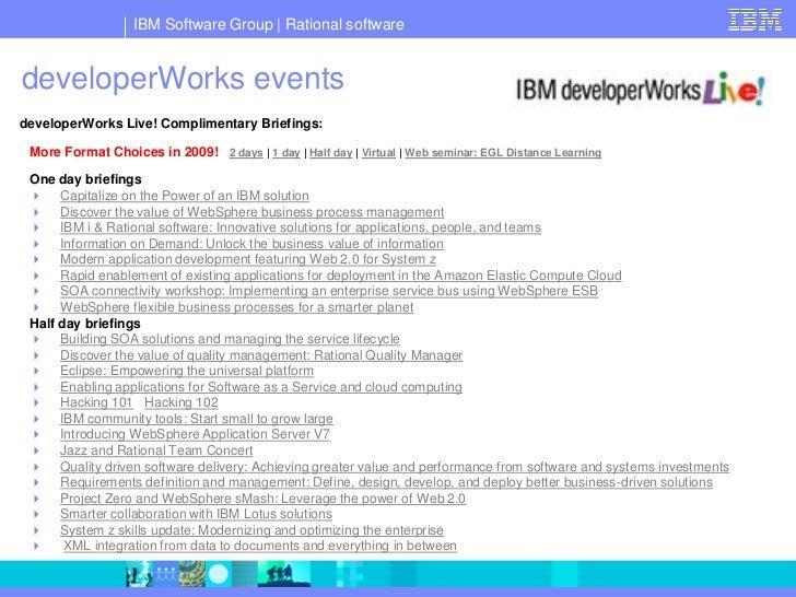 IBM Software Group   Rational software   developerWorks events developerWorks Live! Complimentary Briefings:   More Format...