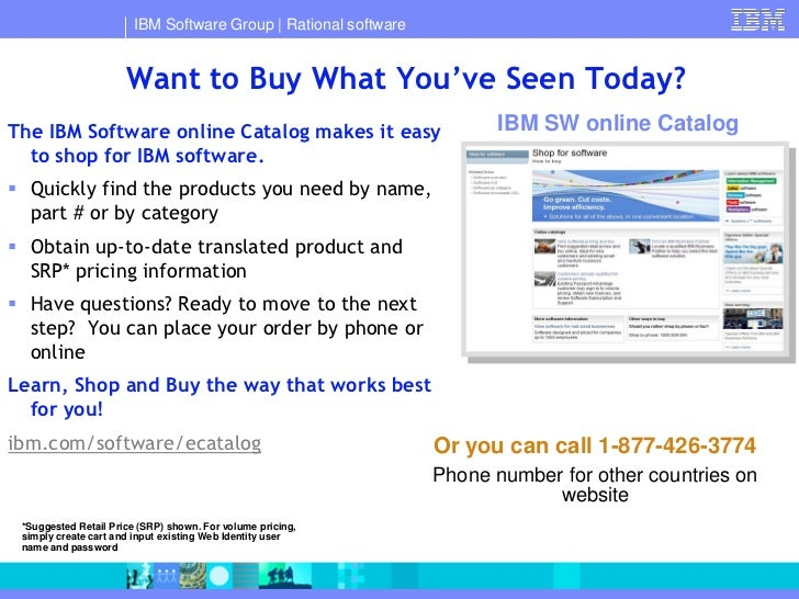 IBM Software Group   Rational software                         Want to Buy What You've Seen Today? The IBM Software online...