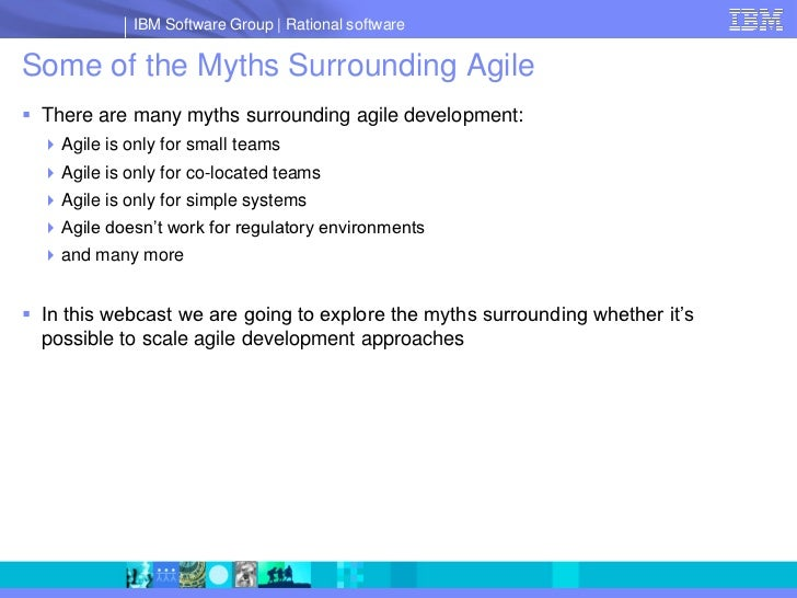 IBM Software Group   Rational software  Some of the Myths Surrounding Agile  There are many myths surrounding agile devel...
