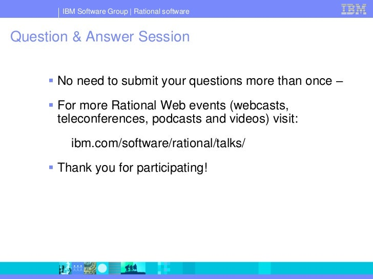 IBM Software Group   Rational software   Question & Answer Session         No need to submit your questions more than onc...