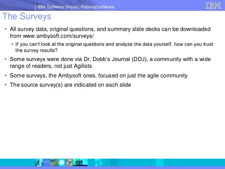 IBM Software Group   Rational software  The Surveys  All survey data, original questions, and summary slide decks can be ...