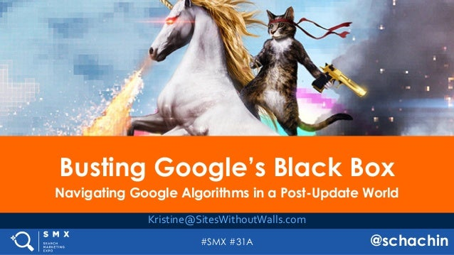 #SMX #31A @schachin Busting Google's Black Box Navigating Google Algorithms in a Post-Update World Kristine@SitesWithoutWa...