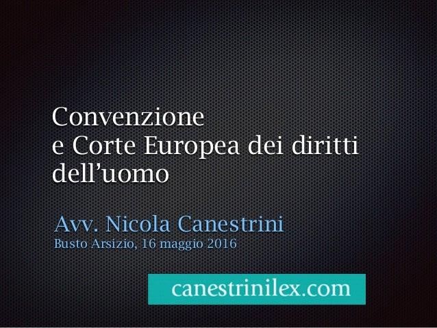 Convenzione e Corte Europea dei diritti dell'uomo Avv. Nicola Canestrini Busto Arsizio, 16 maggio 2016
