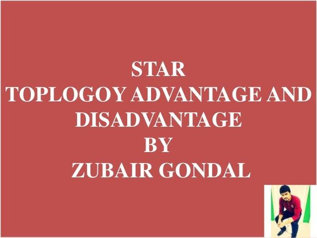 STAR TOPLOGOY ADVANTAGE AND DISADVANTAGE BY ZUBAIR GONDAL