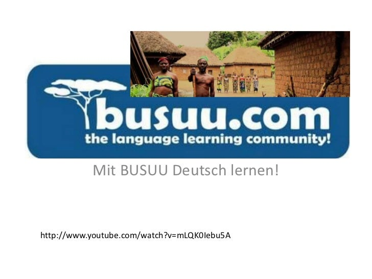 Mit BUSUU Deutsch lernen! <br />http://www.youtube.com/watch?v=mLQK0Iebu5A<br />