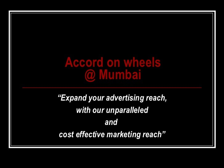 "Accord on wheels @ Mumbai "" Expand your advertising reach, with our unparalleled  and  cost effective marketing reach"""