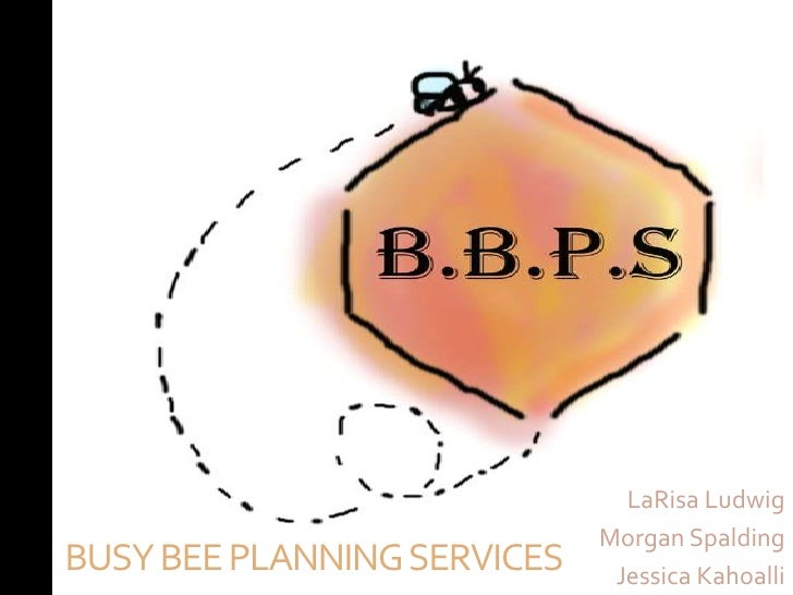 LaRisa Ludwig                             Morgan SpaldingBUSY BEE PLANNING SERVICES    Jessica Kahoalli