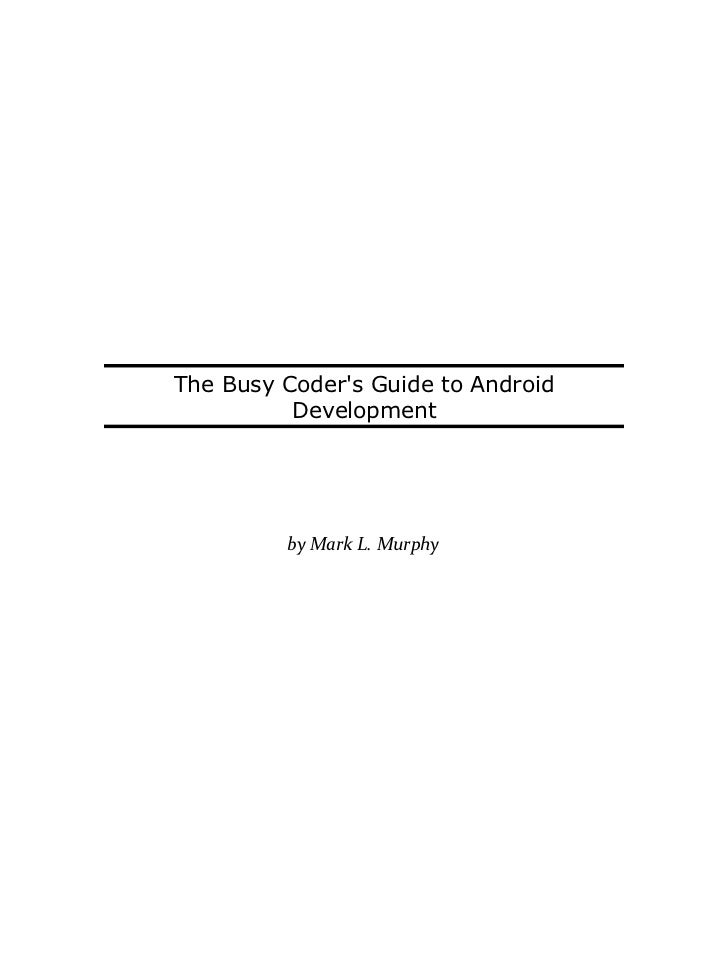 The Busy Coders Guide to Android          Development         by Mark L. Murphy