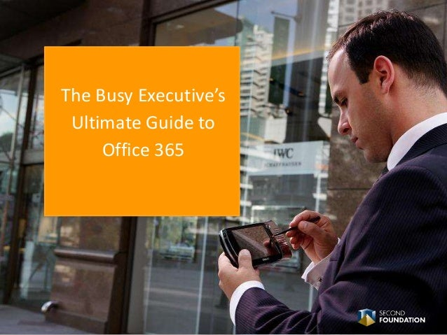 The Busy Executive's  Ultimate Guide to  Office 365