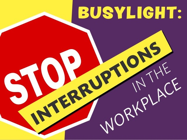 BUSYLIGHT: STOP INTERRUPTIONS IN THE WORKPLACE