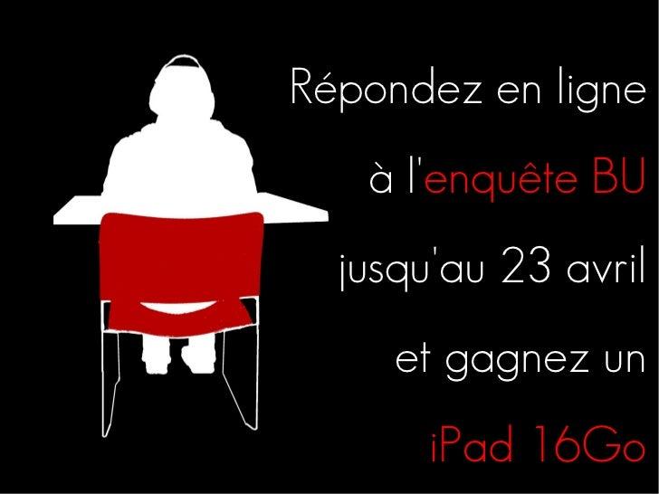 Répondez en ligne   à lenquête BU  jusquau 23 avril     et gagnez un       iPad 16Go