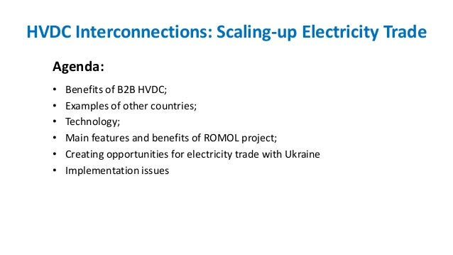 HVDC Interconnections: Scaling-up Electricity Trade Agenda: • Benefits of B2B HVDC; • Examples of other countries; • Techn...