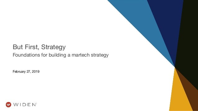 But First, Strategy Foundations for building a martech strategy February 27, 2019