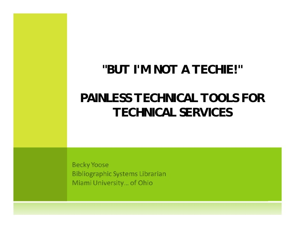 quot;BUT I'M NOT A TECHIE!quot;  PAINLESS TECHNICAL TOOLS FOR      TECHNICAL SERVICES