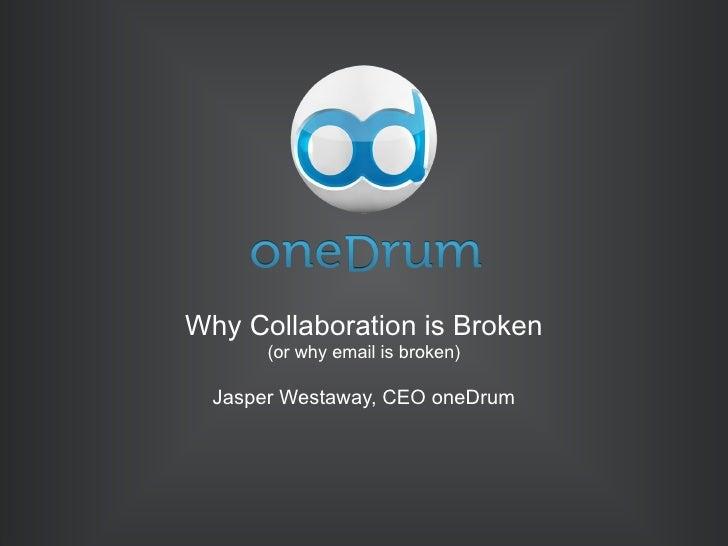 Jasper Westaway, CEO oneDrum Why Collaboration is Broken (or why email is broken)