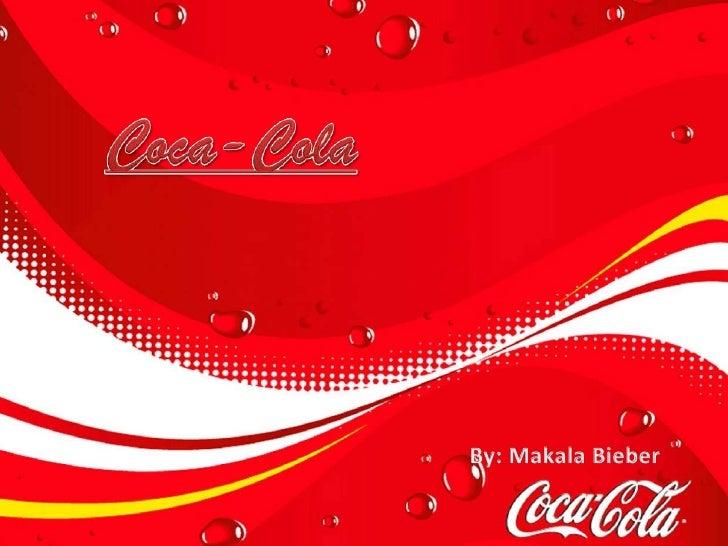 Coca-Cola<br />By: Makala Bieber<br />