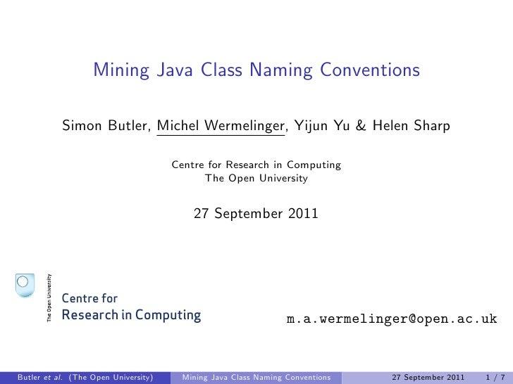 Mining Java Class Naming Conventions           Simon Butler, Michel Wermelinger, Yijun Yu & Helen Sharp                   ...