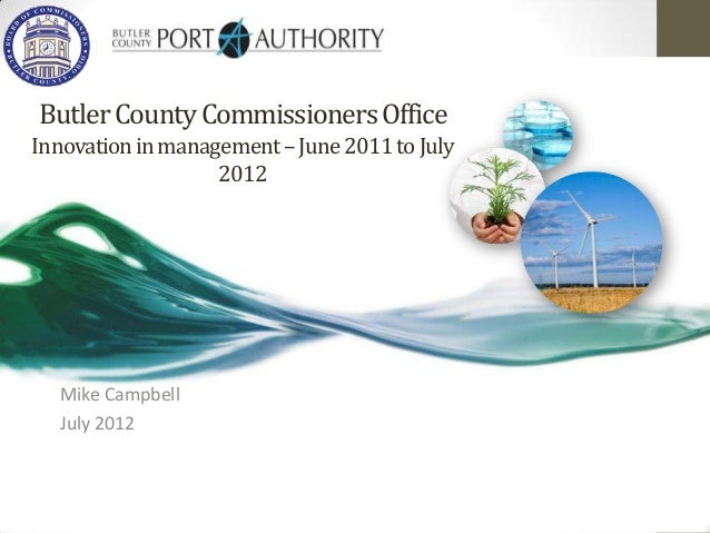Butler County Commissioners OfficeInnovation in management – June 2011 to July                   2012  Mike Campbell  July...