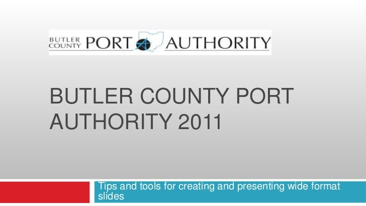 BUTLER COUNTY PORTAUTHORITY 2011   Tips and tools for creating and presenting wide format   slides