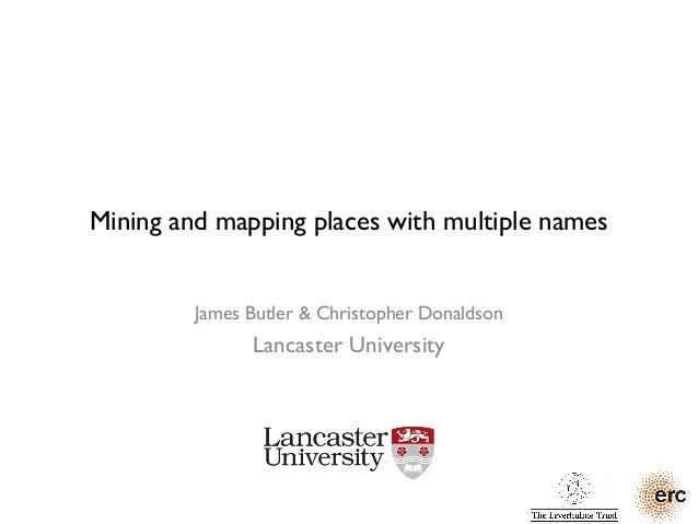 Mining and mapping places with multiple names James Butler & Christopher Donaldson Lancaster University