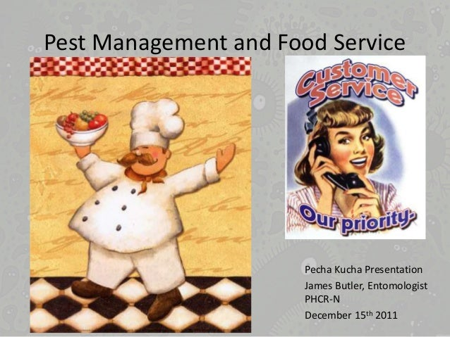 Pest Management and Food Service Pecha Kucha Presentation James Butler, Entomologist PHCR-N December 15th 2011