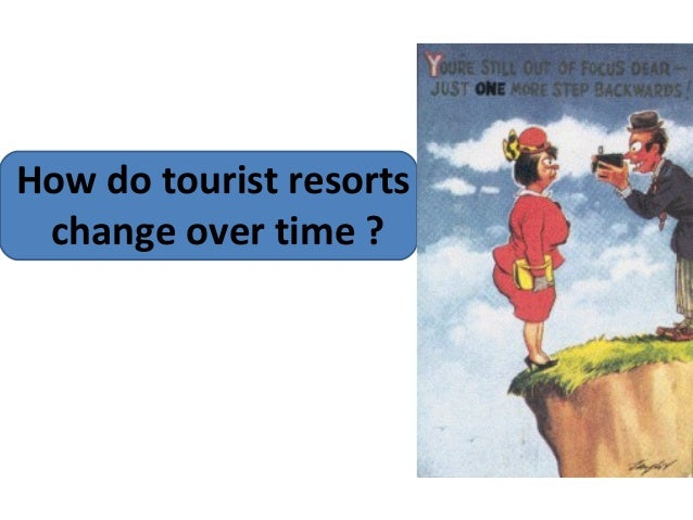 How do tourist resorts change over time ?