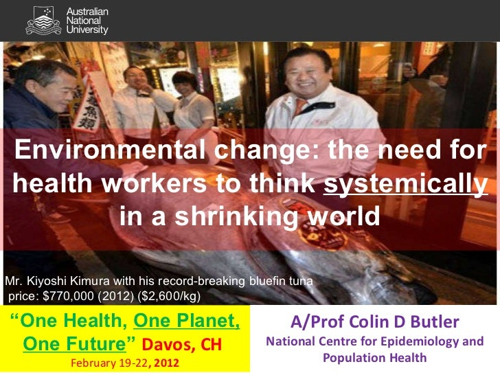 """Environmental change: the need for health workers to think  systemically  in a shrinking world """" One Health,  One Planet, ..."""