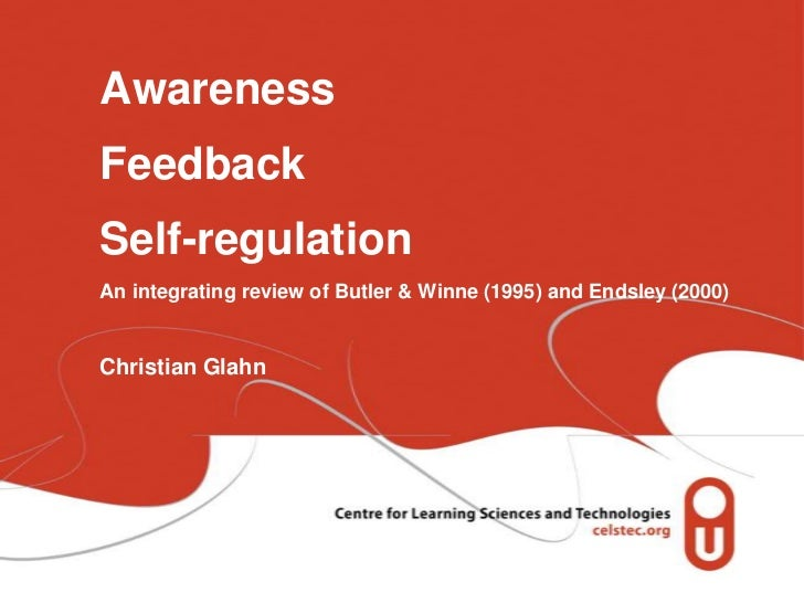 AwarenessFeedbackSelf-regulationAn integrating review of Butler & Winne (1995) and Endsley (2000)Christian Glahn