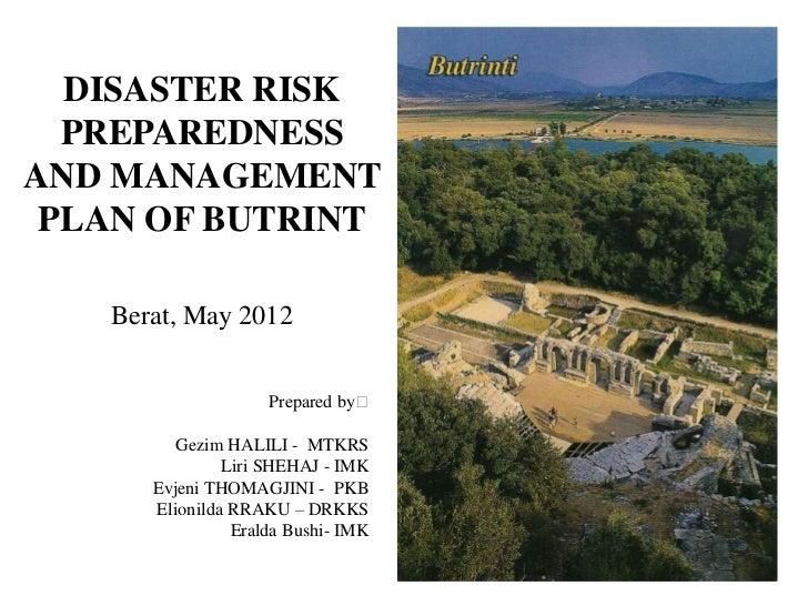 DISASTER RISK  PREPAREDNESSAND MANAGEMENT PLAN OF BUTRINT   Berat, May 2012                    Prepared by꞉         Gezim ...