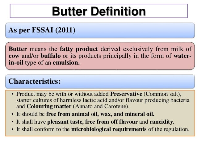 Butter Definition As per FSSAI (2011) Butter means the fatty product derived exclusively from milk of cow and/or buffalo o...