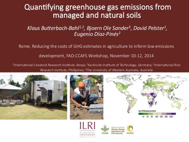 Quan&fying greenhouse gas emissions from  managed and natural soils  Klaus  Bu(erbach-­‐Bahl1,2,  Bjoern  Ole  Sander3,  D...