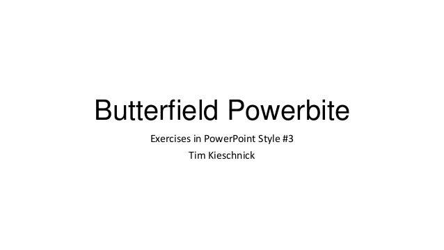 Butterfield PowerbiteExercises in PowerPoint Style #3Tim Kieschnick