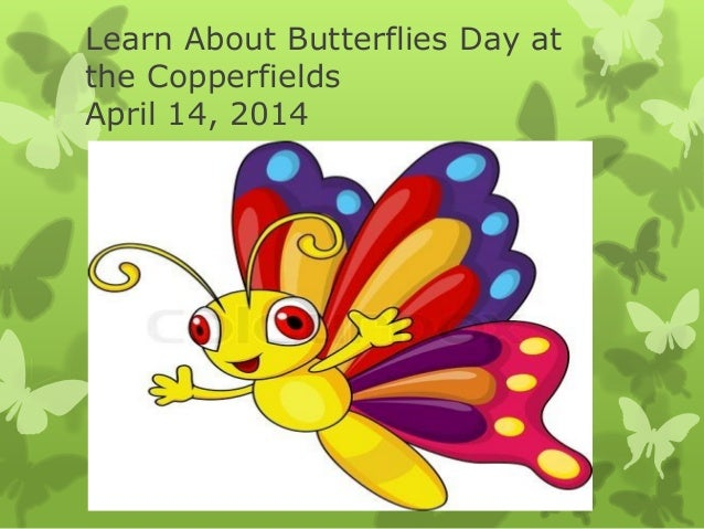 Learn About Butterflies Day at the Copperfields April 14, 2014