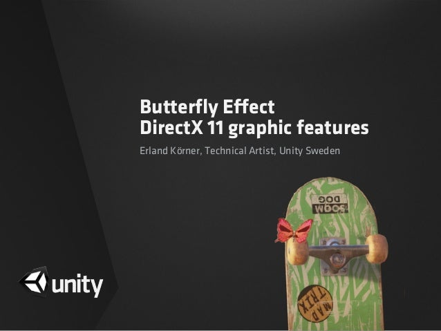 Butterfly EffectDirectX 11 graphic featuresErland Körner, Technical Artist, Unity Sweden