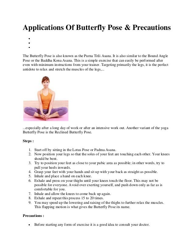 Applications Of Butterfly Pose & Precautions The Butterfly Pose is also known as the Purna Titli Asana. It is also similar...