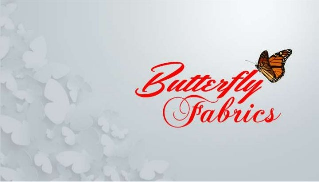 1. Butterfly Fabrics NYC is an importer and manufacturer of pristine quality silk fabrics 2. We specialize in silk embroid...