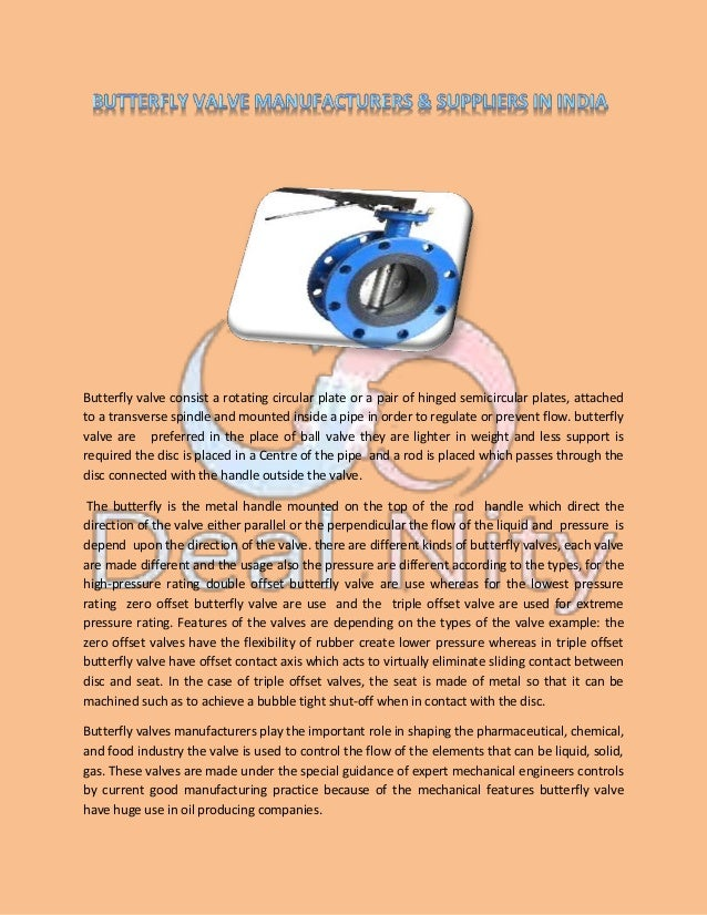 Butterfly valve consist a rotating circular plate or a pair of hinged semicircular plates, attached to a transverse spindl...