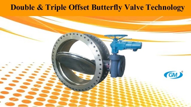 Double & Triple Offset Butterfly Valve Technology