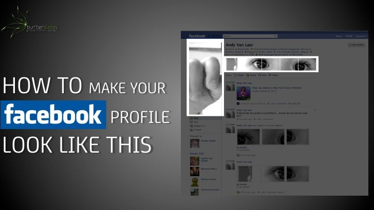 HOW TO MAKE YOURFACEBOOK PROFILELOOK LIKE THIS