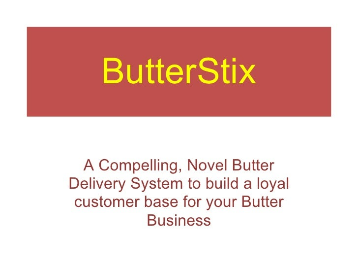 ButterStix A Compelling, Novel ButterDelivery System to build a loyalcustomer base for your Butter           Business