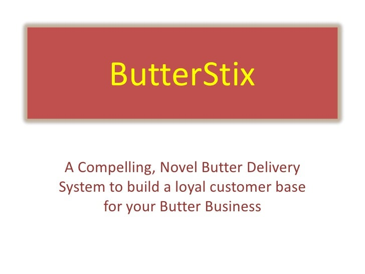 ButterStix A Compelling, Novel Butter DeliverySystem to build a loyal customer base      for your Butter Business