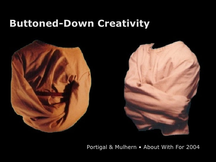 Buttoned-Down Creativity Portigal & Mulhern • About With For 2004