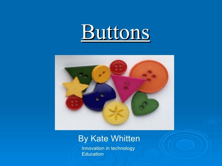 Buttons By Kate Whitten Innovation in technology Education